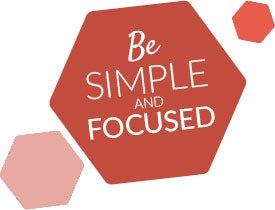 Be Simple and Focused